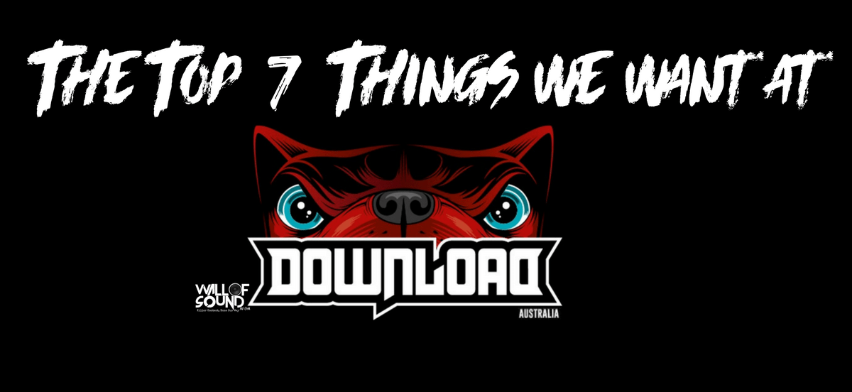 The Top 7 Things We Want At Download Festival Australia